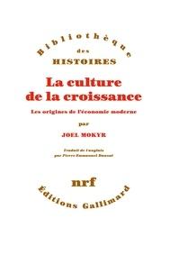 Joel Mokyr - La culture de la croissance - Les origines de l'économie moderne.