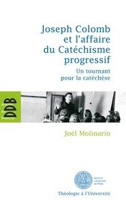 Joël Molinario - Joseph Colomb et l'affaire du Catéchisme progressif - Un tournant pour la catéchèse.