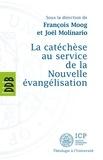 Joël Molinario et François Moog - La catéchèse au service de la Nouvelle évangélisation.