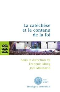 Joël Molinario et François Moog - La catéchèse et le contenu de la foi - Actes du cinquième colloque international de l'ISPC tenu à Paris du 15 au 18 février 2011.