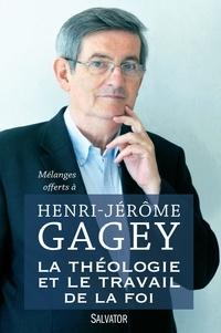 Joël Molinario et François Moog - La théologie et le travail de la foi - Mélanges offerts à Henri-Jérôme Gagey.