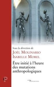 Joël Molinario et J. Molinario - Être initié à l'heure des mutations anthropologiques.