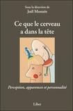 Joël Monzée - Ce que le cerveau a dans la tête - Perception, apparences et personnalité.