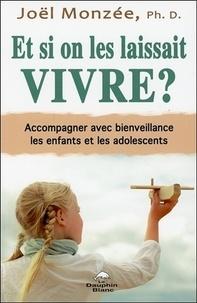 Joël Monzée - Et si on les laissait vivre ? - Accompagner avec bienveillance les enfants et les adolescents.