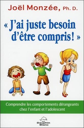 """Joël Monzée - """"J'ai juste besoin d'être compris !"""" - Comprendre les comportements dérangeants chez l'enfant et l'adolescent."""