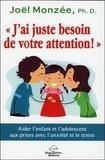 """Joël Monzée - """"J'ai juste besoin de votre attention !"""" - Aider l'enfant et l'adolescent aux prises avec l'anxiété et le stress."""
