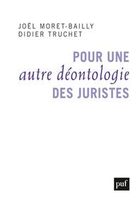 Joël Moret-Bailly et Didier Truchet - Pour une autre déontologie des juristes.