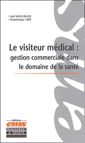 Joël Moulhade et Dominique Crié - Le visiteur médical - Gestion commerciale dans le domaine de la santé.