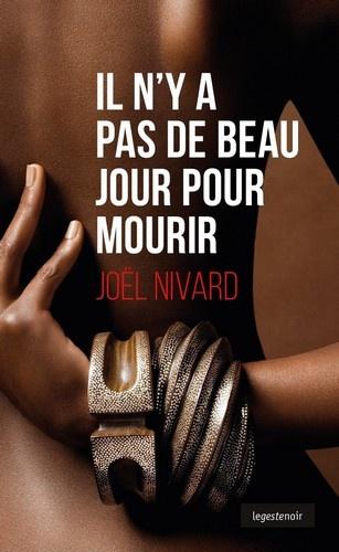 Joël Nivard - Il n'y a pas de beau jour pour mourir.