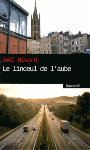 Joël Nivard - Le linceul de l'aube.
