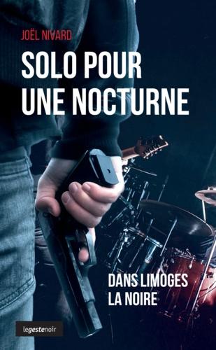 Joël Nivard - Solo pour une nocturne - Dans Limoges la noire.