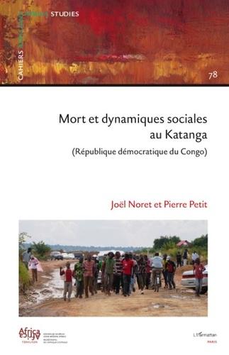 Joël Noret et Pierre Petit - Cahiers africains : Afrika Studies N° 78 : Mort et dynamiques sociales au Katanga (Republique démocratique du Congo).