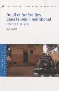 Joël Noret - Deuil et funérailles dans le Bénin méridional - Enterrer à tout prix.