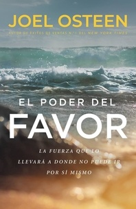 Joel Osteen - El poder del favor - The Force That Will Take You Where You Can't Go on Your Own.