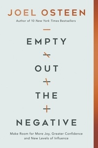 Joel Osteen - Empty Out the Negative - Make Room for More Joy, Greater Confidence, and New Levels of Influence.