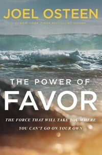 Joel Osteen - The Power of Favor - The Force That Will Take You Where You Can't Go on Your Own.
