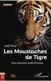 Joël Paul - Les Moustaches de Tigre - Une aventure indochinoise.