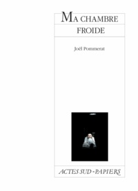 Joël Pommerat - Ma chambre froide.