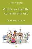 Joël Pralong - Aimer sa famille comme elle est - Quelques astuces.