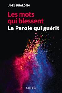 Joël Pralong - Les mots qui blessent - La Parole qui guérit.