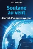 Joël Pralong - Soutane au vent - Journal d'un curé voyageur.