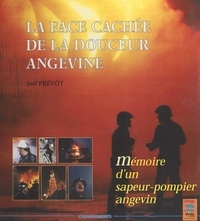Joël Prévôt - La face cachée de la douceur angevine ou Mémoire d'un sapeur-pompier angevin.