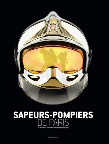 Sapeurs Pompiers De Paris La Fabuleuse Histoire Dune Brigade Mythique Grand Format