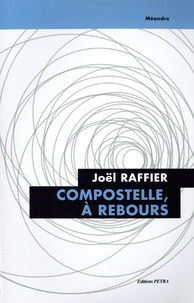 Joël Raffier - Compostelle, à rebours.
