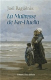 Joël Raguénès - La maîtresse de Ker-Huella.