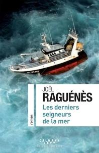 Joël Raguénès - Les derniers seigneurs de la mer.