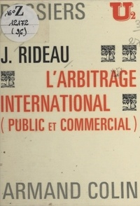 Joël Rideau et C.-A. Colliard - L'arbitrage international - Public et commercial.