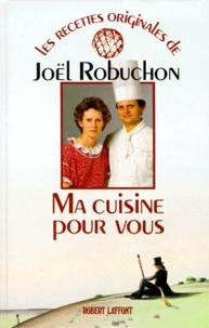 Joël Robuchon - Ma cuisine pour vous.