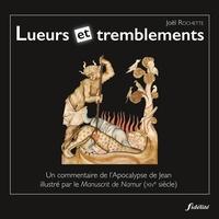 Joël Rochette - Lueurs et tremblements - Un commentaire de l'Apocalypse de Jean illustré par le Manuscrit de Namur (XIVe siècle).