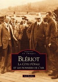 Joël Rochoy - Blériot - La Côte d'Opale et les pionniers de l'air.
