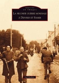 Joël Rochoy - La Seconde Guerre mondiale à Desvres et Samer.