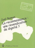 Joël Roman - La reconnaissance : une revendication de dignité ?.