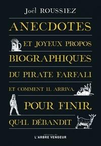 Joël Roussiez - Anecdotes et joyeux propos biographiques du pirate Farfali et comment il arriva, pour finir, qu'il débandit.