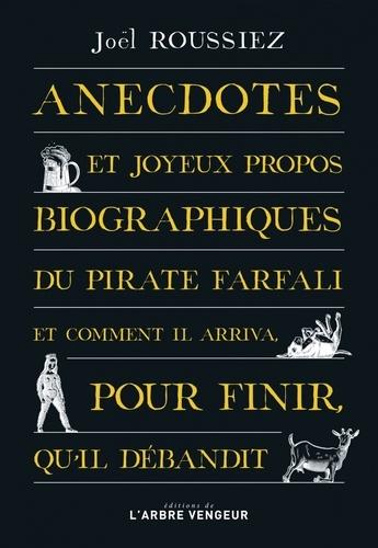 Anecdotes et joyeux propos biographiques du pirate Farfali et comment il arriva, pour finir, qu'il débandit