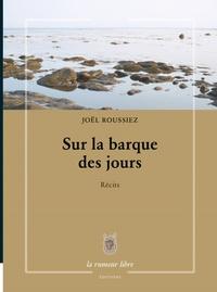 Joël Roussiez - Sur la barque des jours.