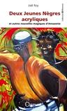 Joël Roy - Deux jeunes Nègres acryliques et autres nouvelles magiques d'Amazonie.