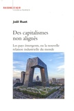 Joël Ruet - Des capitalismes non alignés - Les pays émergents, ou la nouvelle relation industrielle du monde.