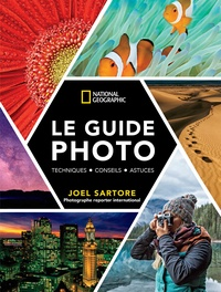 Joel Sartore et Heather Perry - Le guide photo National Geographic - Techniques - Conseils - Astuces.