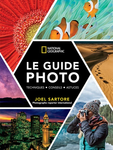 Le guide photo National Geographic. Techniques - Conseils - Astuces