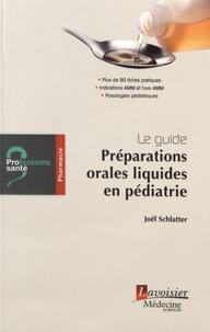 Joël Schlatter - Préparations orales liquides en pédiatrie - Le guide.
