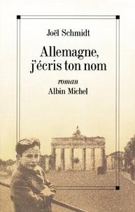 Joël Schmidt - Allemagne j'écris ton nom.
