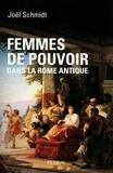 Joël Schmidt - Femmes de pouvoir dans la Rome antique.