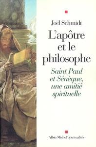 Joël Schmidt - L'Apôtre et le philosophe - Saint Paul et Sénèque une amitié spirituelle.