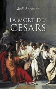 Joël Schmidt - La mort des Césars.