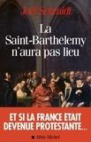 Joël Schmidt et Joël Schmidt - La Saint-Barthélemy n'aura pas lieu.
