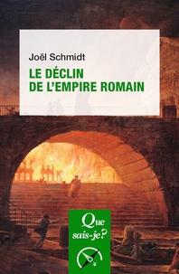 Joël Schmidt - Le Déclin de l'Empire romain.